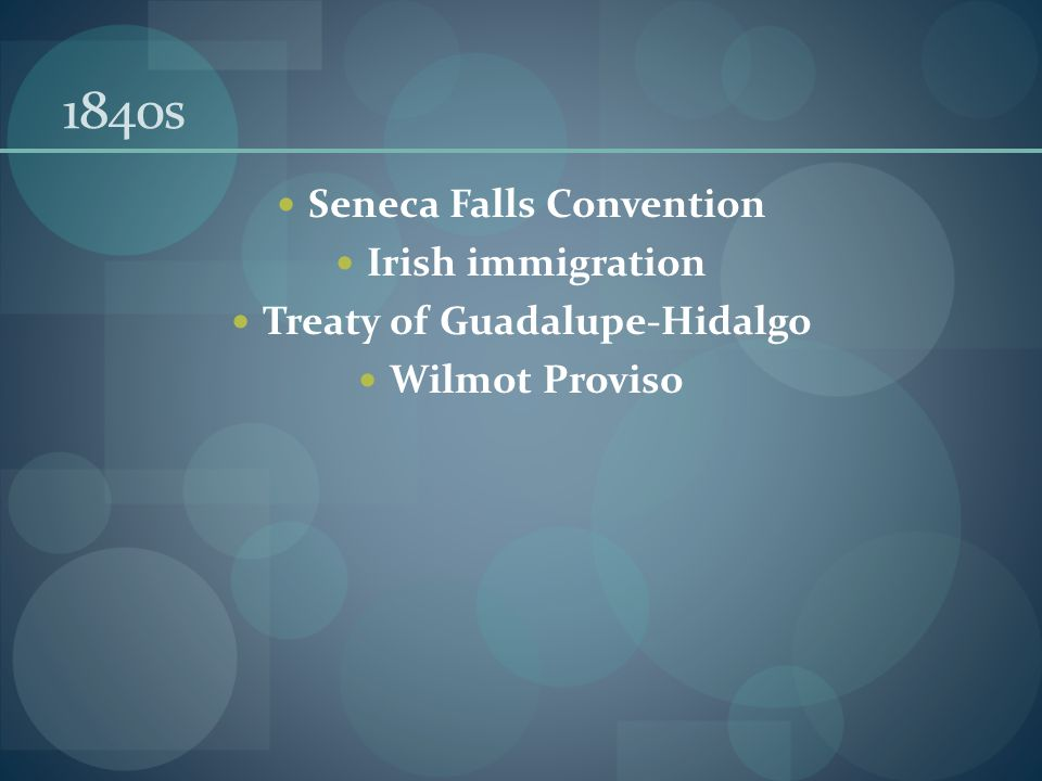 1840s Seneca Falls Convention Irish immigration Treaty of Guadalupe-Hidalgo Wilmot Proviso