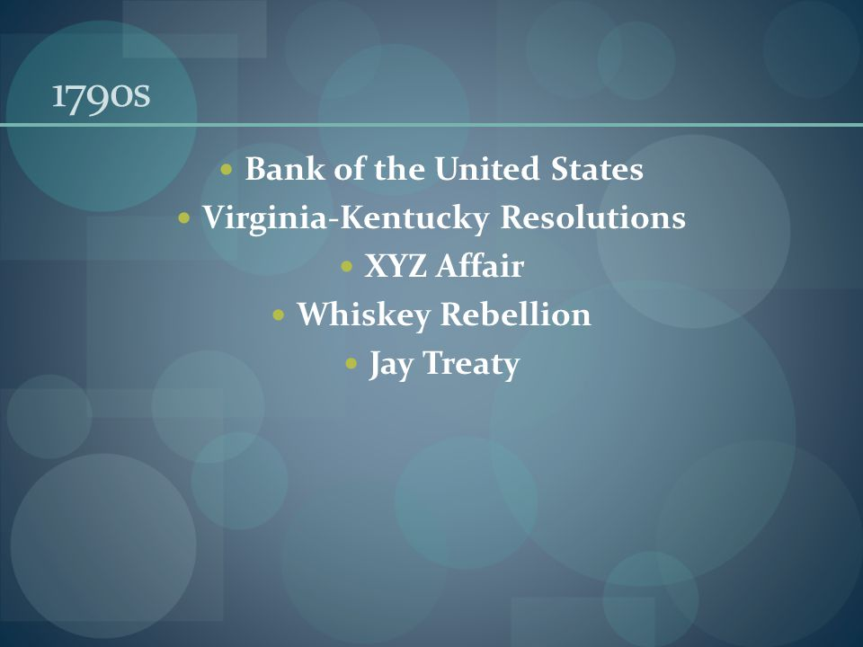 1790s Bank of the United States Virginia-Kentucky Resolutions XYZ Affair Whiskey Rebellion Jay Treaty