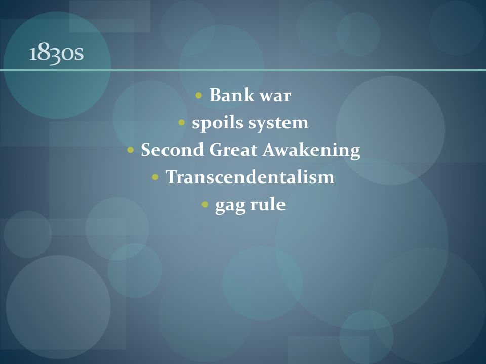 1830s Bank war spoils system Second Great Awakening Transcendentalism gag rule