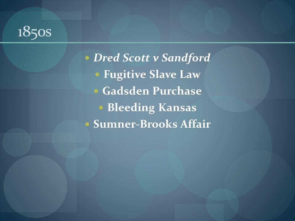 1850s Dred Scott v Sandford Fugitive Slave Law Gadsden Purchase Bleeding Kansas Sumner-Brooks Affair