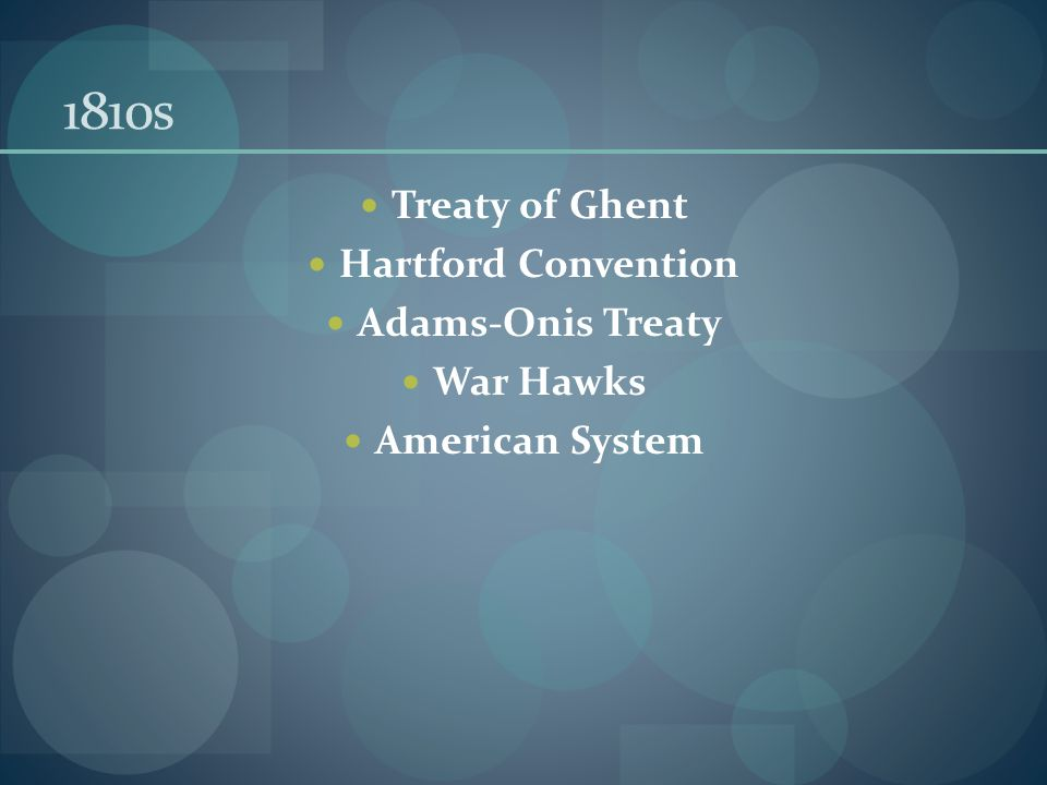 1810s Treaty of Ghent Hartford Convention Adams-Onis Treaty War Hawks American System