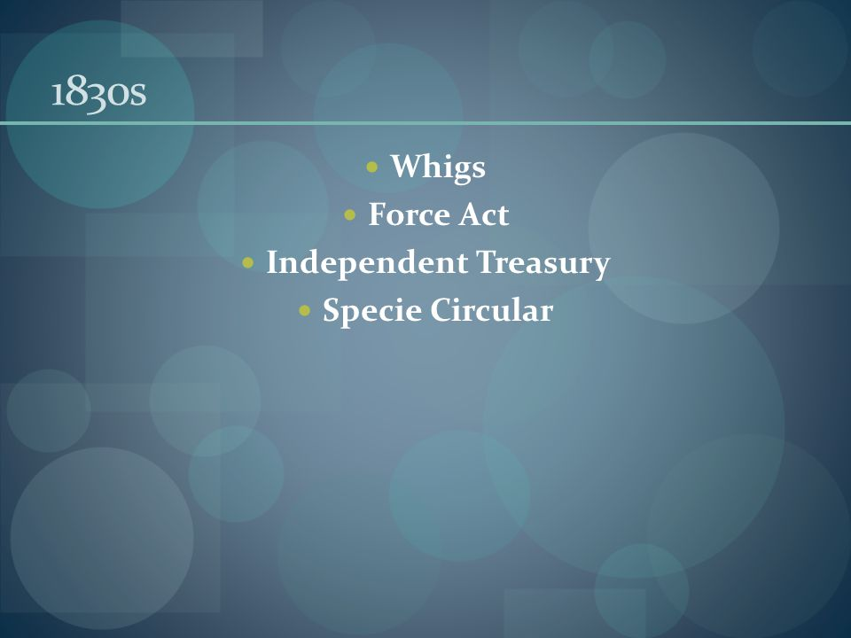 1830s Whigs Force Act Independent Treasury Specie Circular