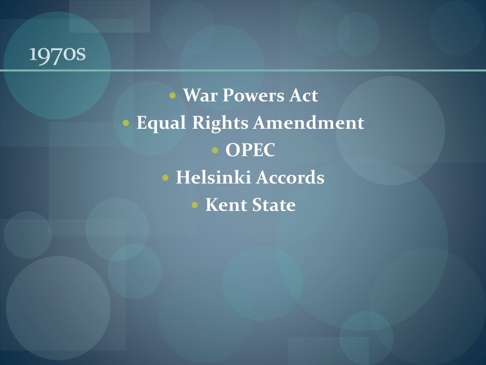 1970s War Powers Act Equal Rights Amendment OPEC Helsinki Accords Kent State