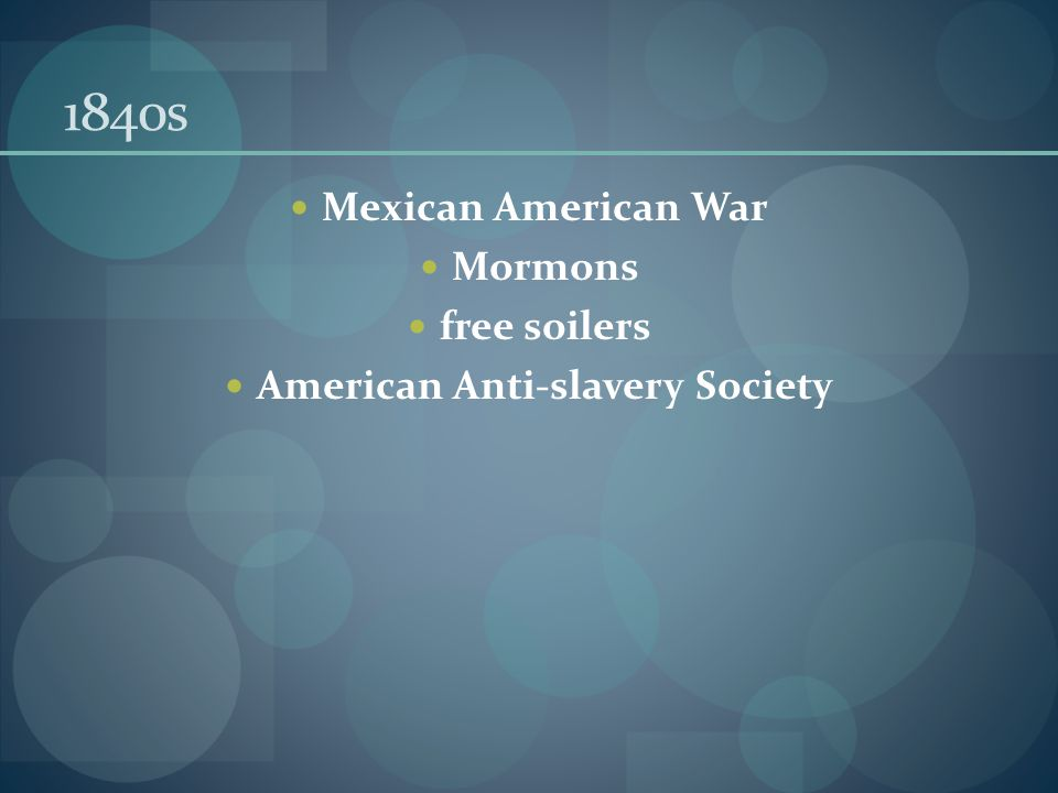 1840s Mexican American War Mormons free soilers American Anti-slavery Society
