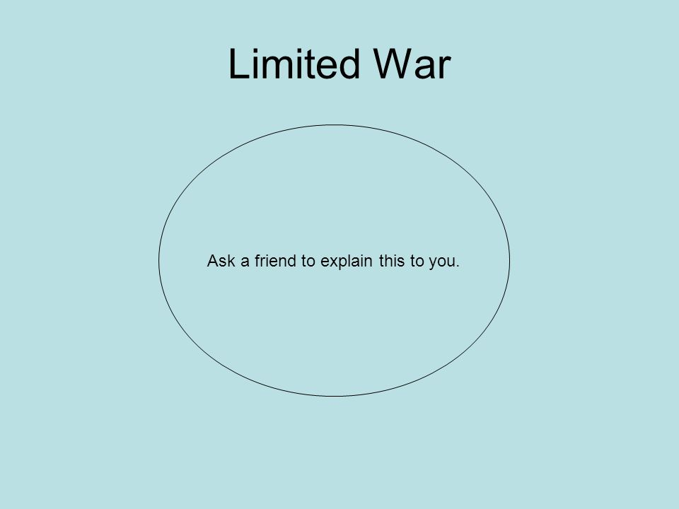 Limited War Ask a friend to explain this to you.