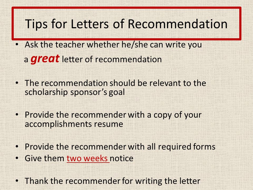 Tips for Letters of Recommendation Ask the teacher whether he/she can write you a great letter of recommendation The recommendation should be relevant