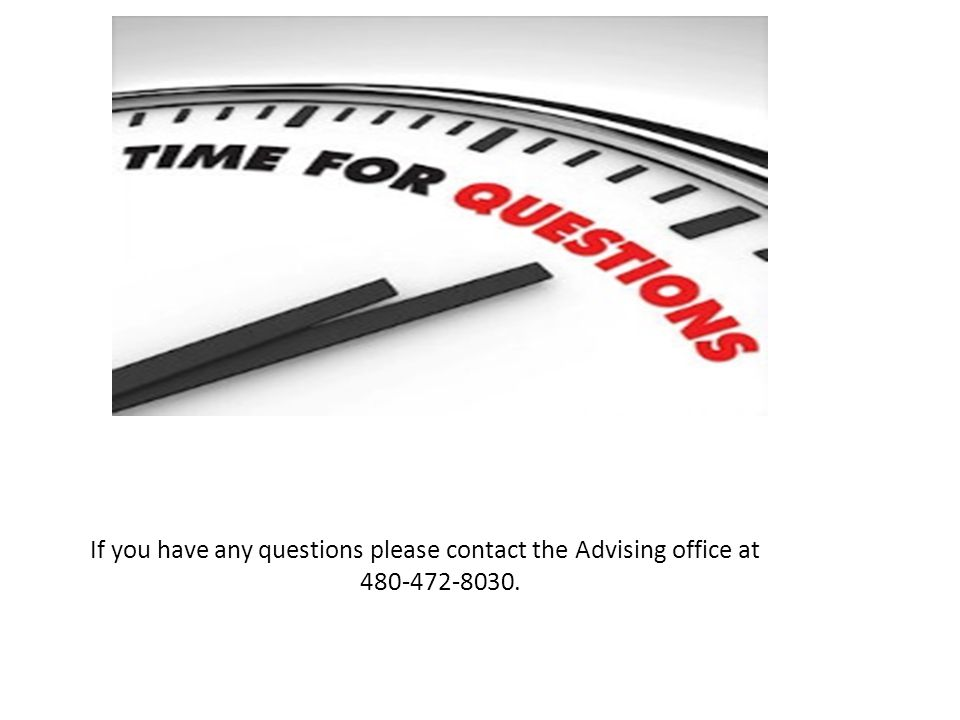 If you have any questions please contact the Advising office at 480-472-8030.