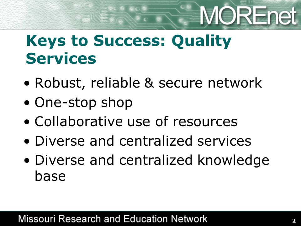 2 Keys to Success: Quality Services Robust, reliable & secure network One-stop shop Collaborative use of resources Diverse and centralized services Di