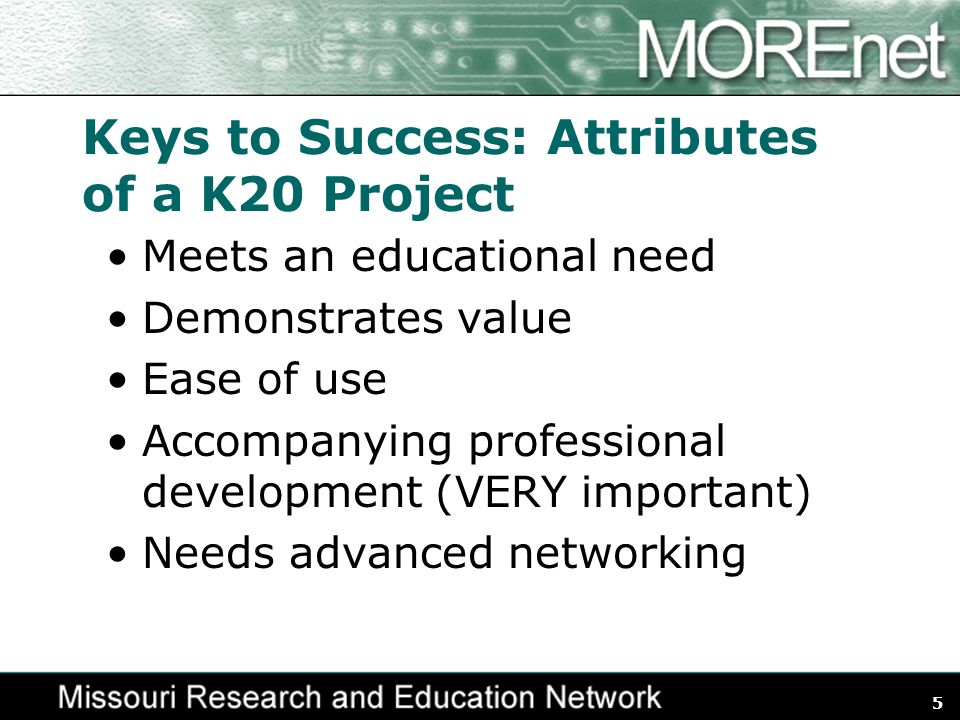 5 Keys to Success: Attributes of a K20 Project Meets an educational need Demonstrates value Ease of use Accompanying professional development (VERY im