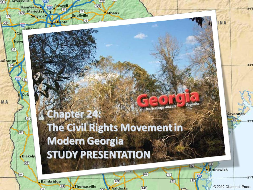 Chapter 24: The Civil Rights Movement in Modern Georgia STUDY PRESENTATION © 2010 Clairmont Press