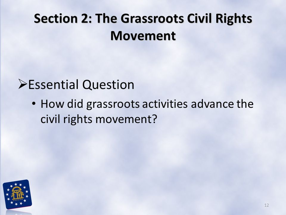 Section 2: The Grassroots Civil Rights Movement  Essential Question How did grassroots activities advance the civil rights movement.