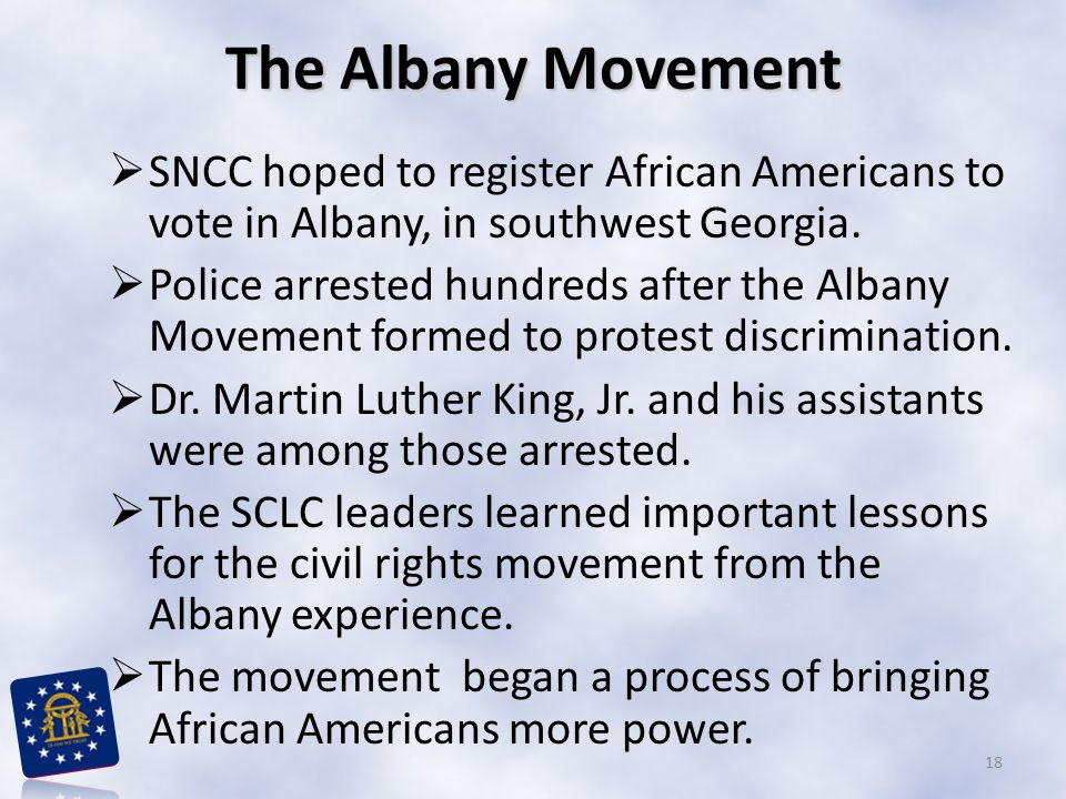 The Albany Movement  SNCC hoped to register African Americans to vote in Albany, in southwest Georgia.