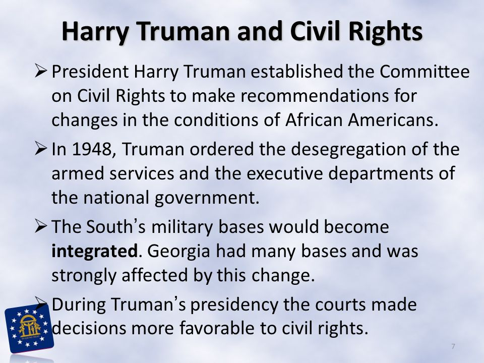 Harry Truman and Civil Rights  President Harry Truman established the Committee on Civil Rights to make recommendations for changes in the conditions of African Americans.