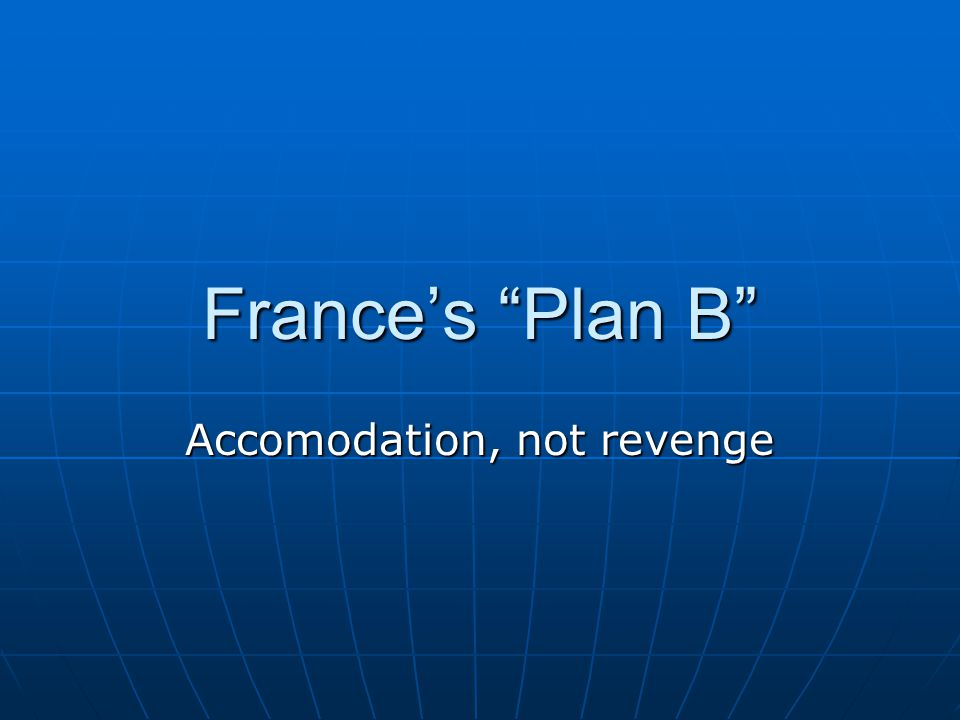 France's Plan B Accomodation, not revenge