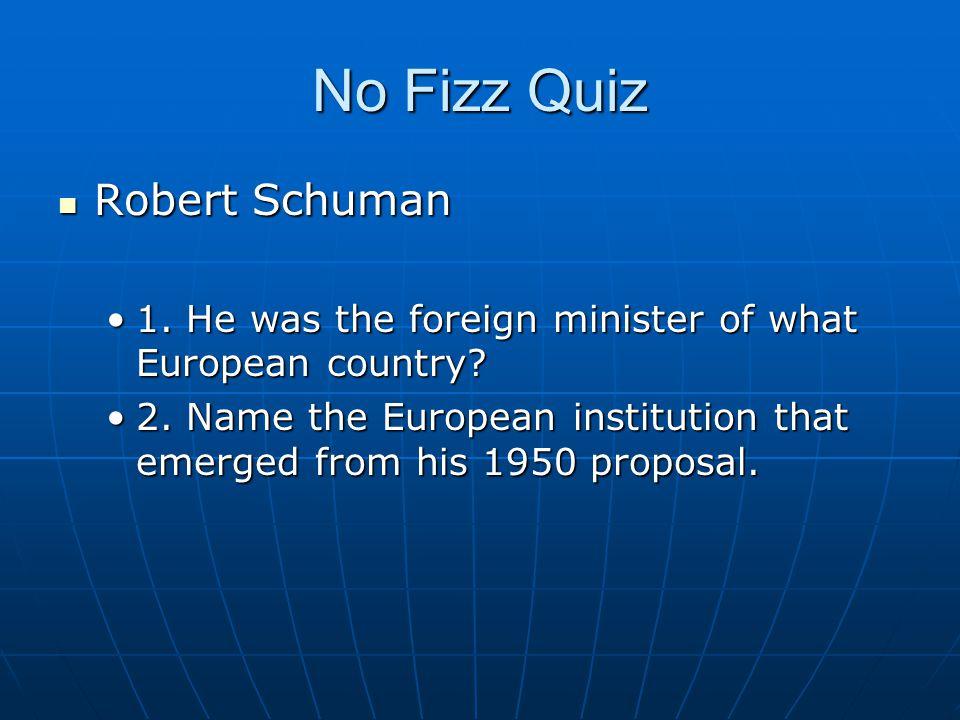 No Fizz Quiz Robert Schuman Robert Schuman 1.