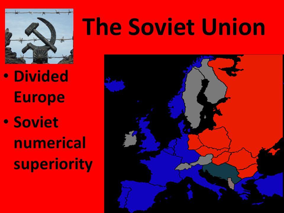 The Soviet Union Divided Europe Soviet numerical superiority