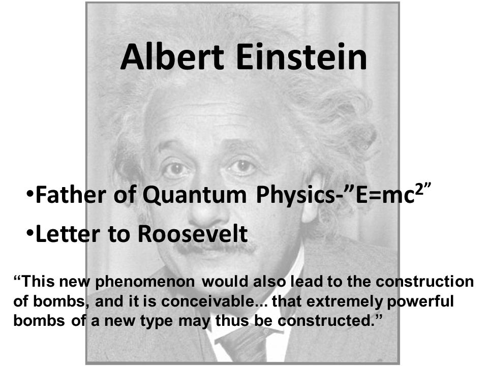 """Albert Einstein Father of Quantum Physics-""""E=mc 2"""" Letter to Roosevelt """"This new phenomenon would also lead to the construction of bombs, and it is co"""