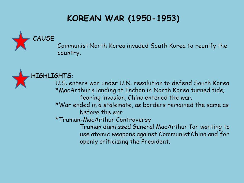KOREAN WAR (1950-1953) CAUSE Communist North Korea invaded South Korea to reunify the country. HIGHLIGHTS: U.S. enters war under U.N. resolution to de