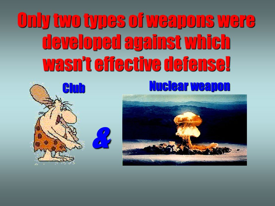 First conclusion Only two type of weapons were developed, against which wasn't effective defense!