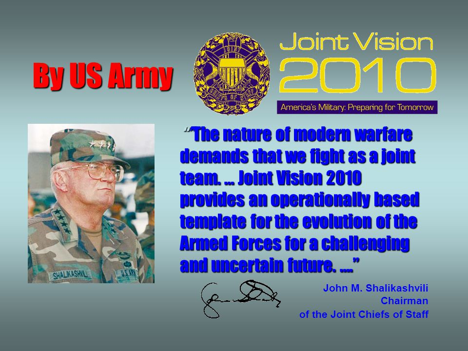 "Selections from future of military systems """"The nature of modern warfare demands that we fight as a joint team. … Joint Vision 2010 provides an opera"