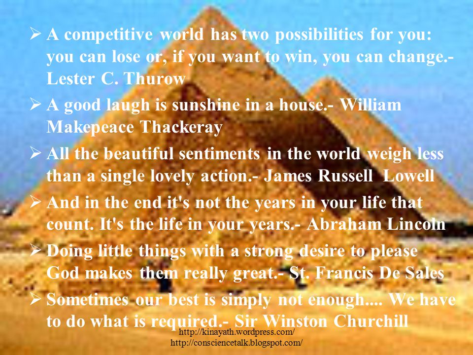 http://kinayath.wordpress.com/ http://consciencetalk.blogspot.com/  A competitive world has two possibilities for you: you can lose or, if you want to win, you can change.- Lester C.