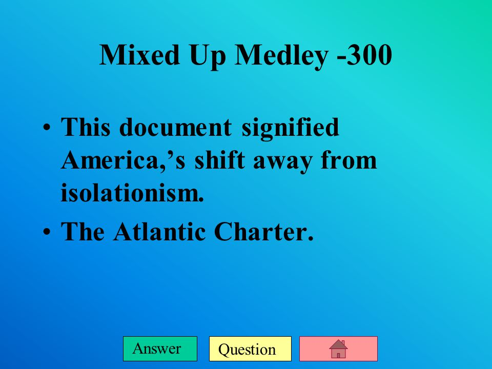 Question Answer Mixed Up Medley -200 The policy of granting concessions to Hitler, prior to the war.