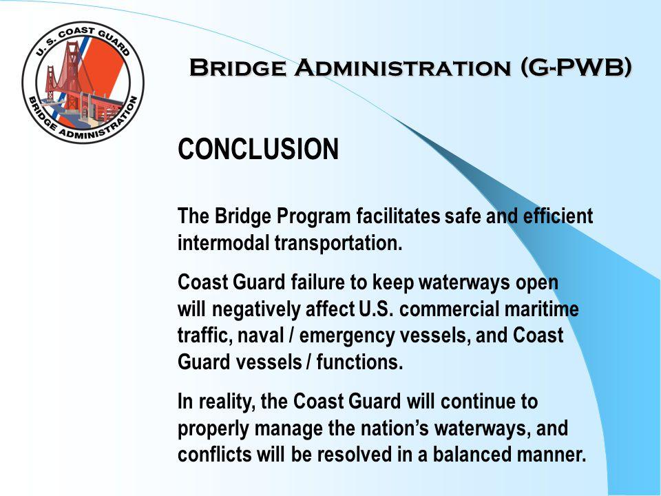 Bridge Administration (G-PWB) CONCLUSION The Bridge Program facilitates safe and efficient intermodal transportation. Coast Guard failure to keep wate