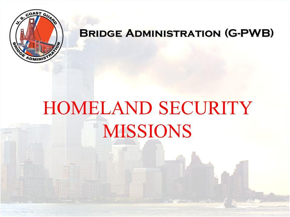 Bridge Administration (G-PWB) HOMELAND SECURITY MISSIONS