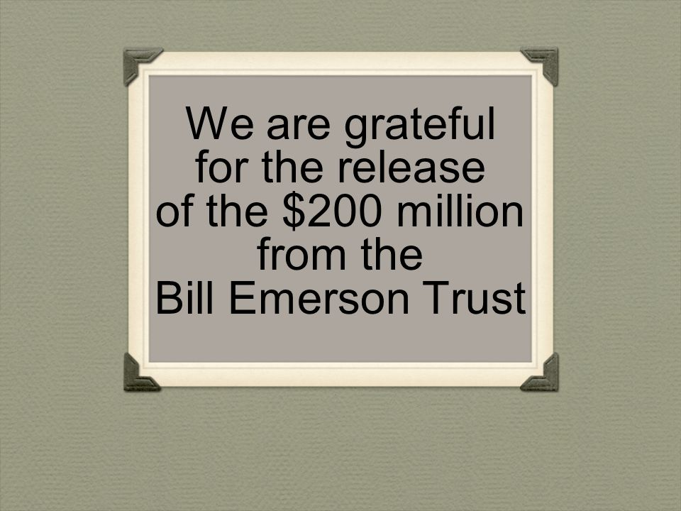 We are grateful for the release of the $200 million from the Bill Emerson Trust