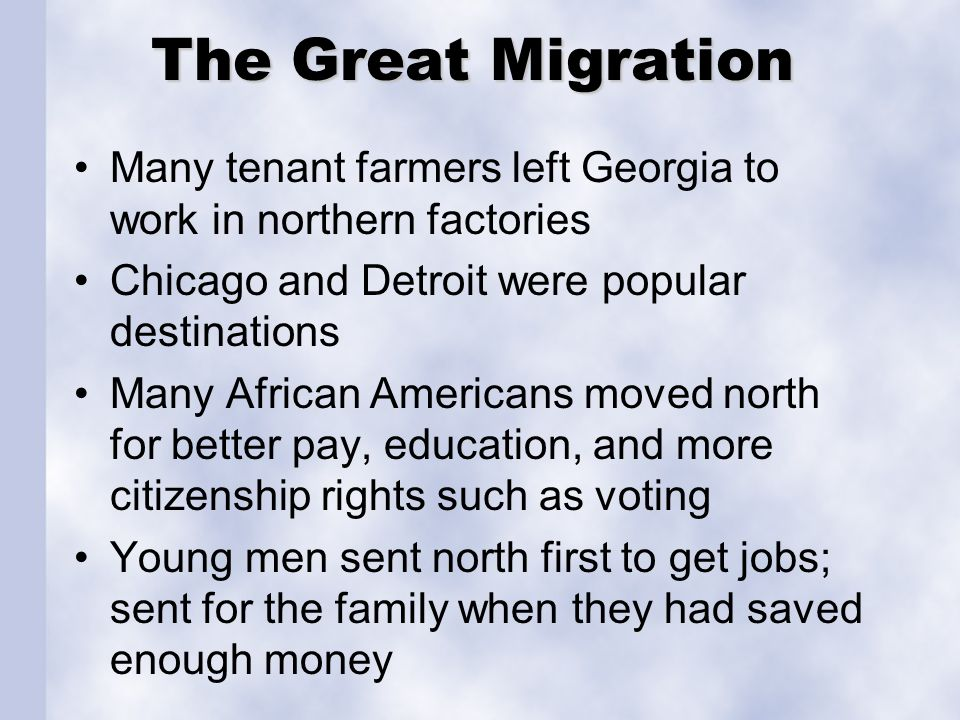 The Great Migration Many tenant farmers left Georgia to work in northern factories Chicago and Detroit were popular destinations Many African American