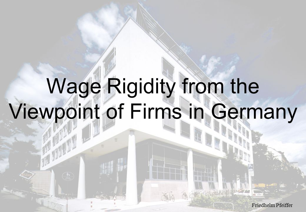 Wage Rigidity from the Viewpoint of Firms in Germany Friedhelm Pfeiffer