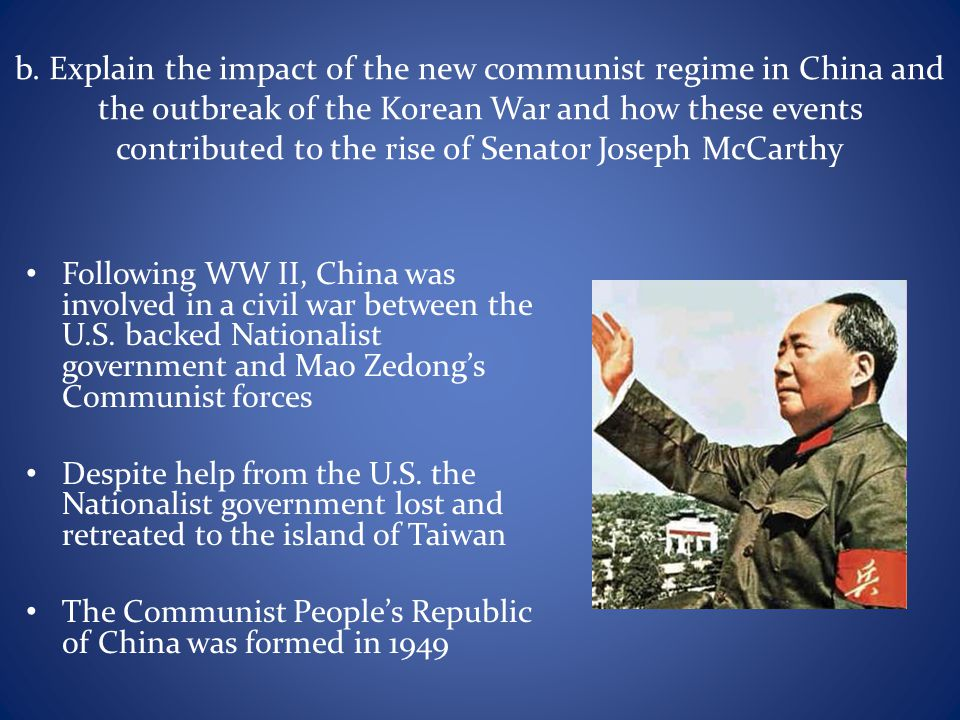 b. Explain the impact of the new communist regime in China and the outbreak of the Korean War and how these events contributed to the rise of Senator