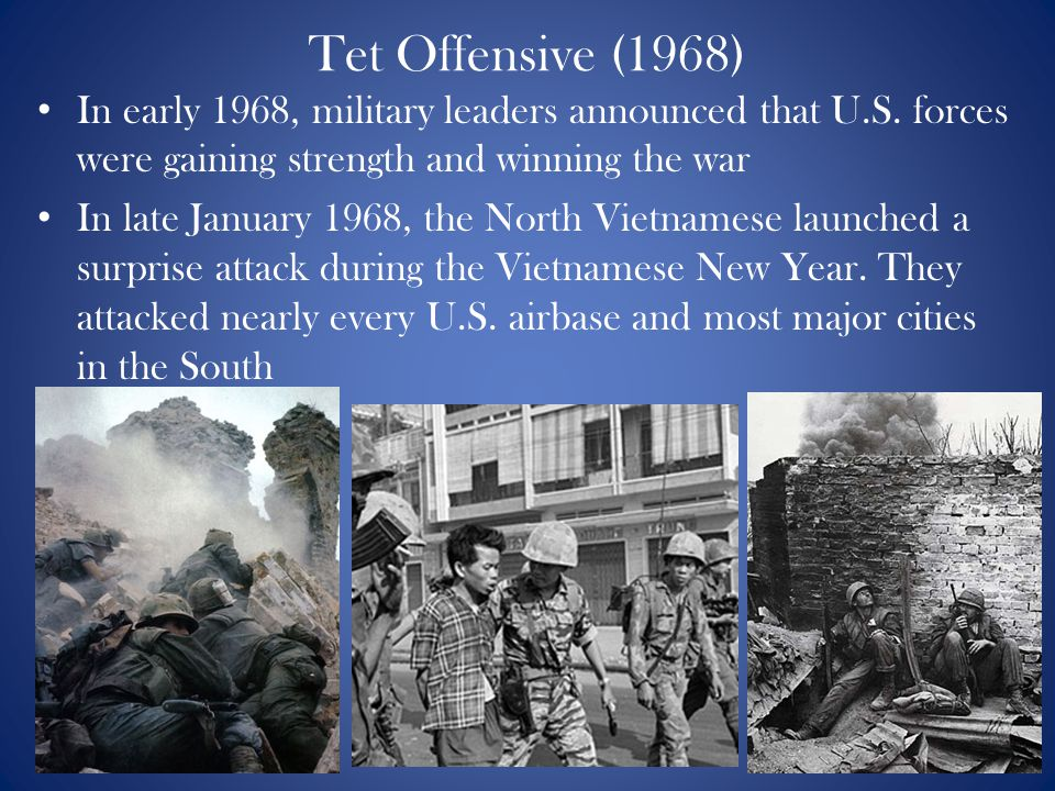 Tet Offensive (1968) In early 1968, military leaders announced that U.S. forces were gaining strength and winning the war In late January 1968, the No