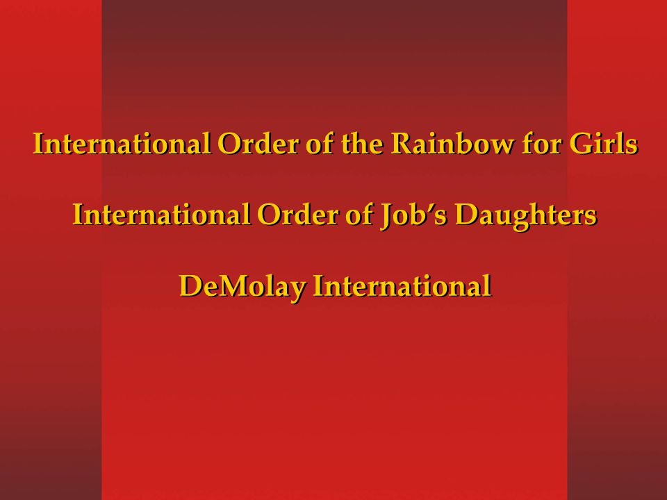 International Order of the Rainbow for Girls International Order of Job's Daughters DeMolay International International Order of the Rainbow for Girls International Order of Job's Daughters DeMolay International