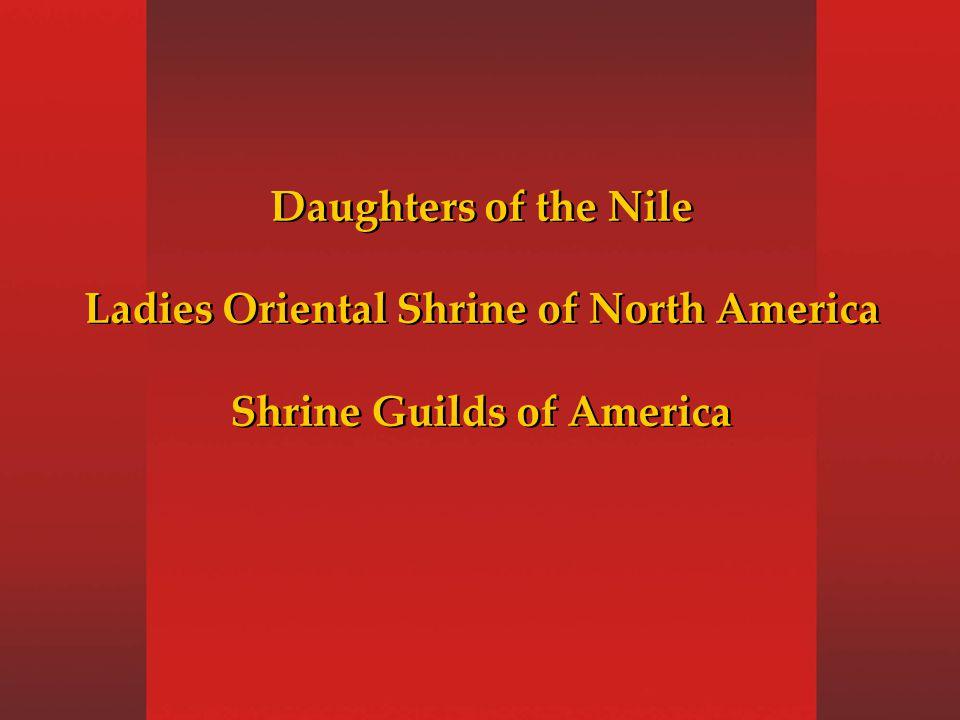 Daughters of the Nile Ladies Oriental Shrine of North America Shrine Guilds of America Daughters of the Nile Ladies Oriental Shrine of North America Shrine Guilds of America