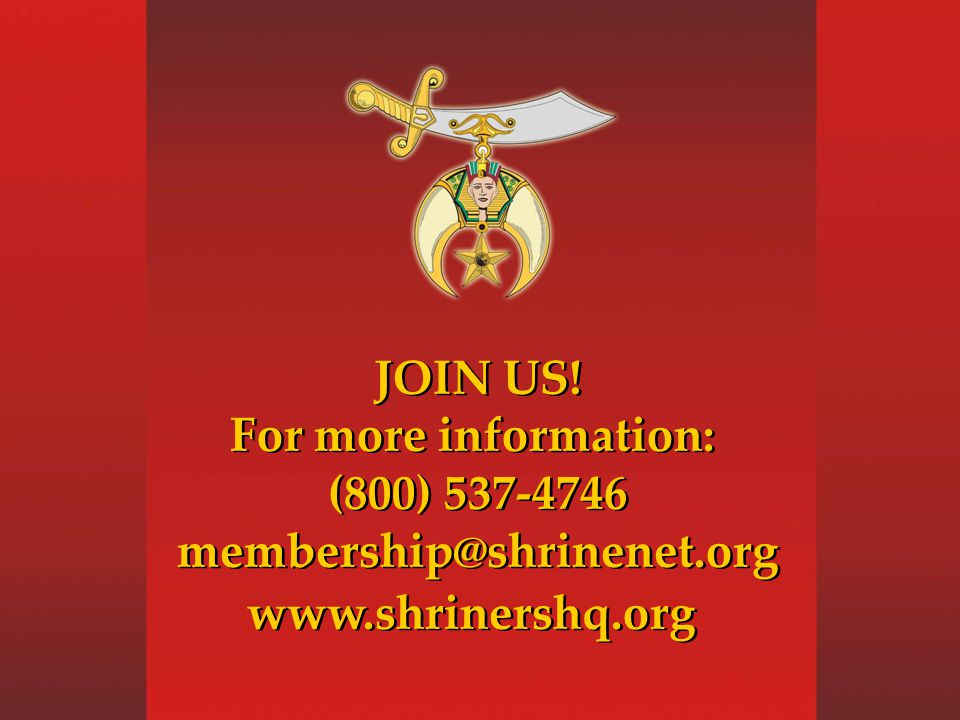 JOIN US! For more information: (800) 537-4746 membership@shrinenet.org www.shrinershq.org JOIN US! For more information: (800) 537-4746 membership@shr