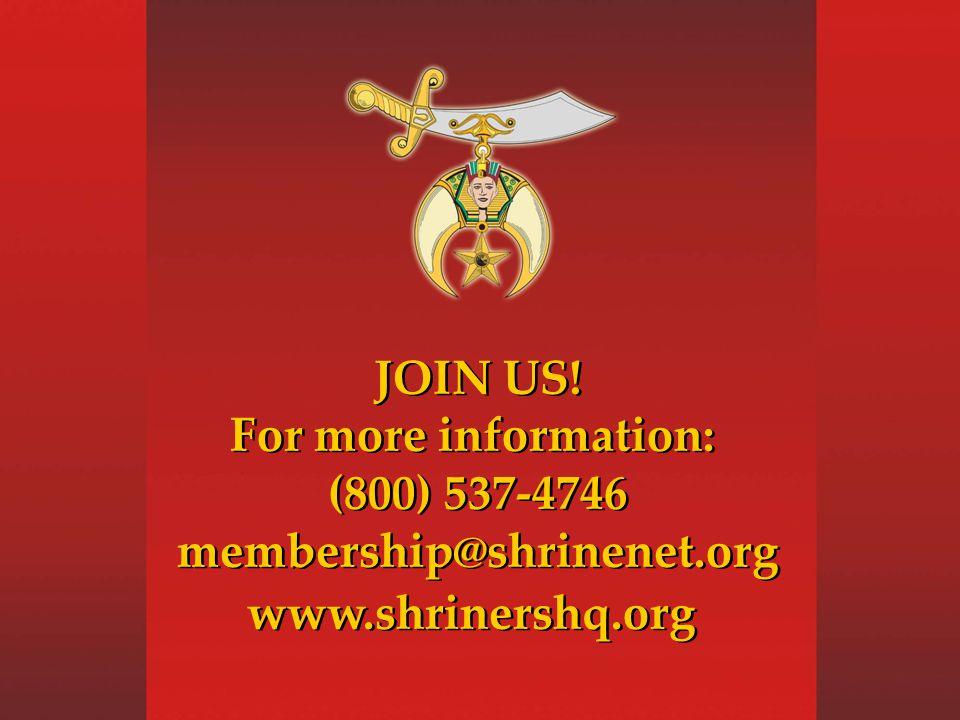 JOIN US. For more information: (800) 537-4746 membership@shrinenet.org www.shrinershq.org JOIN US.