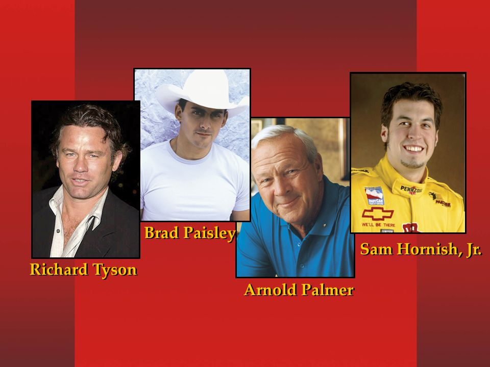 Arnold Palmer Sam Hornish, Jr. Brad Paisley Richard Tyson