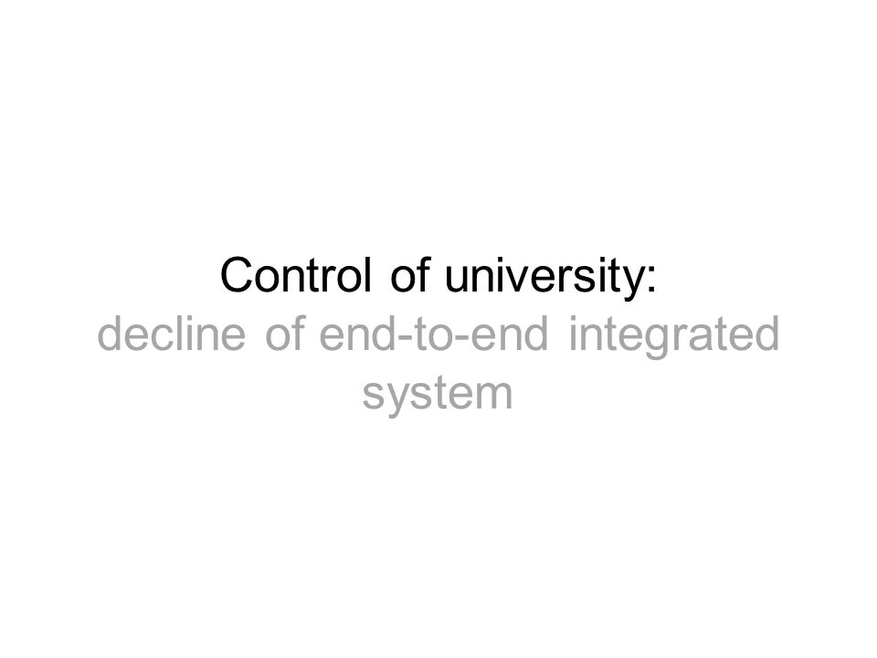 Control of university: decline of end-to-end integrated system