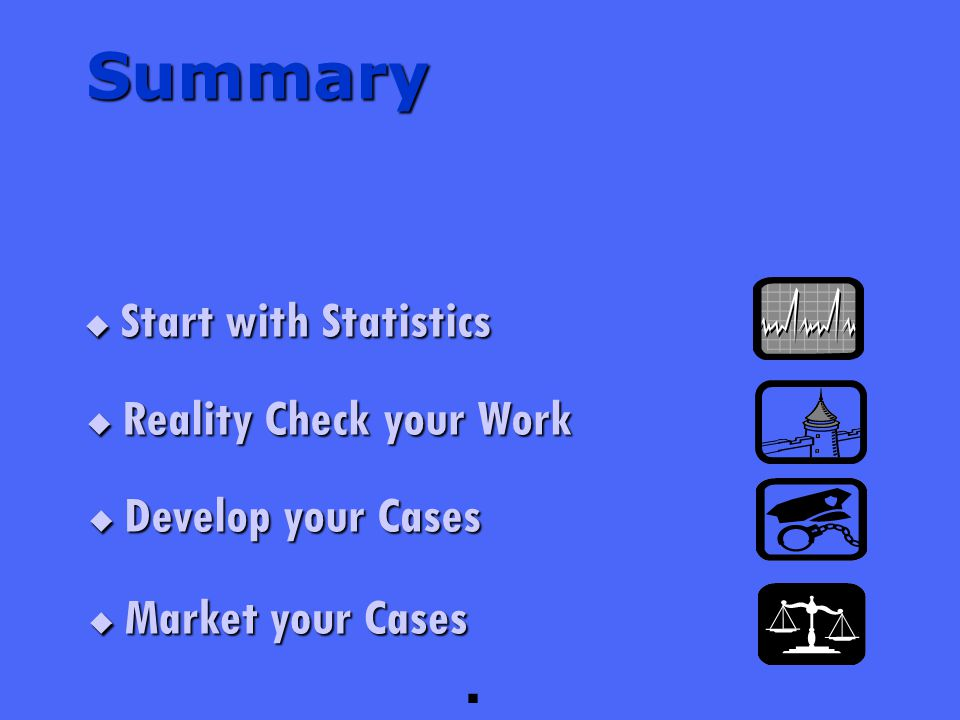 2003 TUG Conference – Converting Statistics into Cases  Start with Statistics  Develop your Cases  Market your Cases §  Reality Check your Work Summary