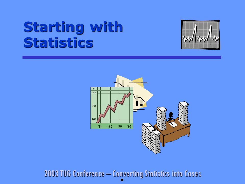 2003 TUG Conference – Converting Statistics into Cases Starting with Statistics §
