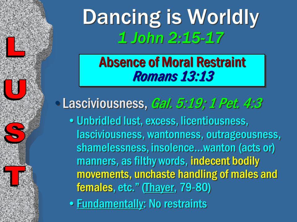 Dancing is Worldly 1 John 2:15-17 Lasciviousness, Gal.