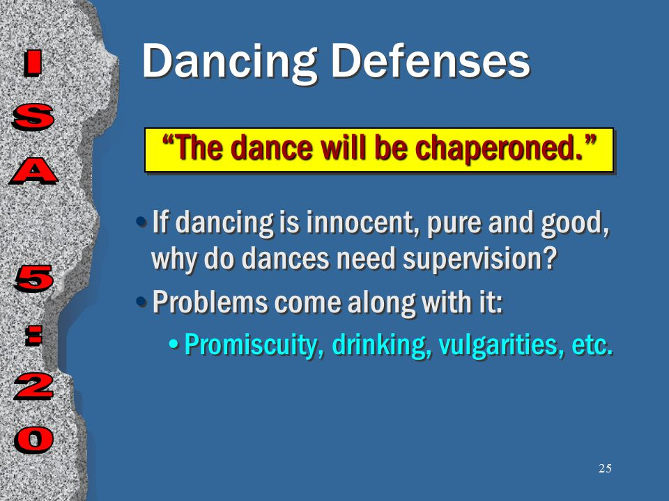 25 Dancing Defenses If dancing is innocent, pure and good, why do dances need supervision.