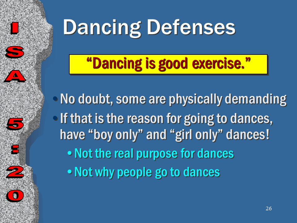 26 Dancing Defenses No doubt, some are physically demanding If that is the reason for going to dances, have boy only and girl only dances.