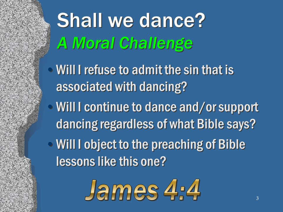 3 Shall we dance. A Moral Challenge Will I refuse to admit the sin that is associated with dancing.