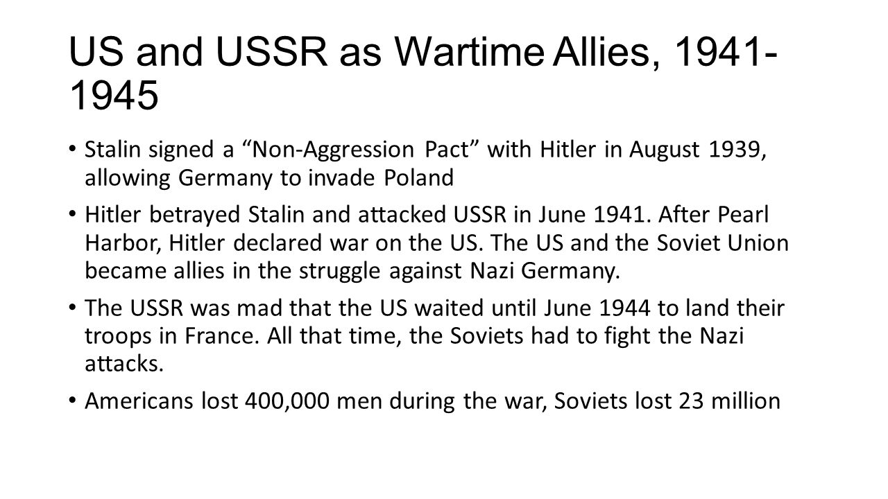 """US and USSR as Wartime Allies, 1941- 1945 Stalin signed a """"Non-Aggression Pact"""" with Hitler in August 1939, allowing Germany to invade Poland Hitler b"""