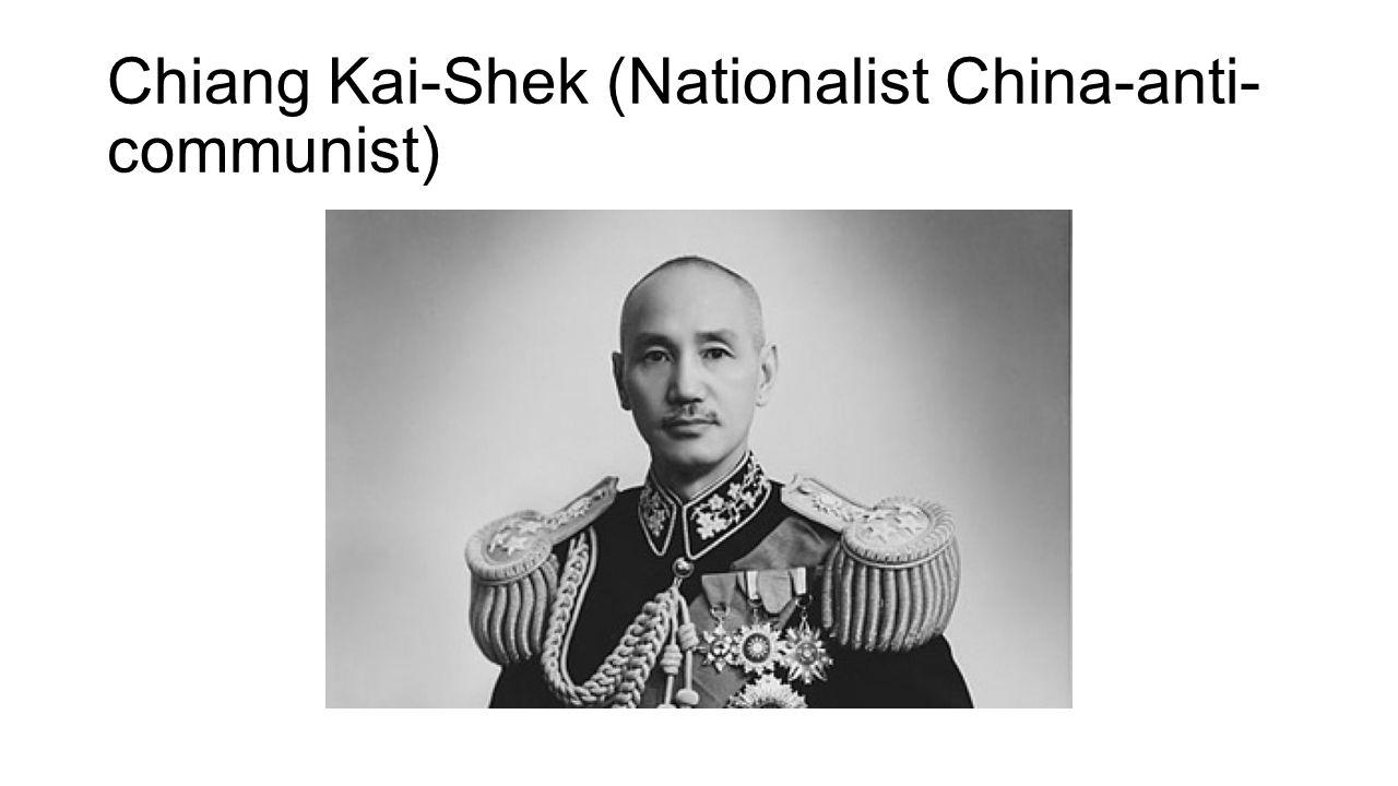 Chiang Kai-Shek (Nationalist China-anti- communist)