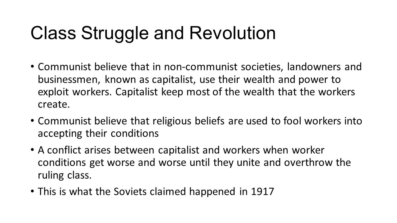 Class Struggle and Revolution Communist believe that in non-communist societies, landowners and businessmen, known as capitalist, use their wealth and