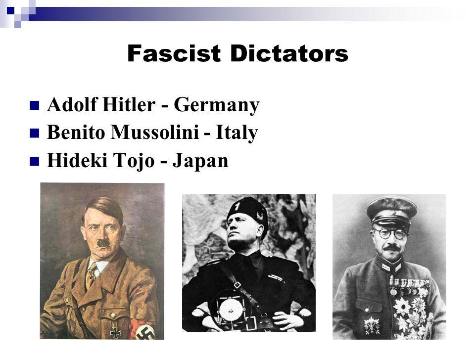Fascist Dictators Adolf Hitler - Germany Benito Mussolini - Italy Hideki Tojo - Japan