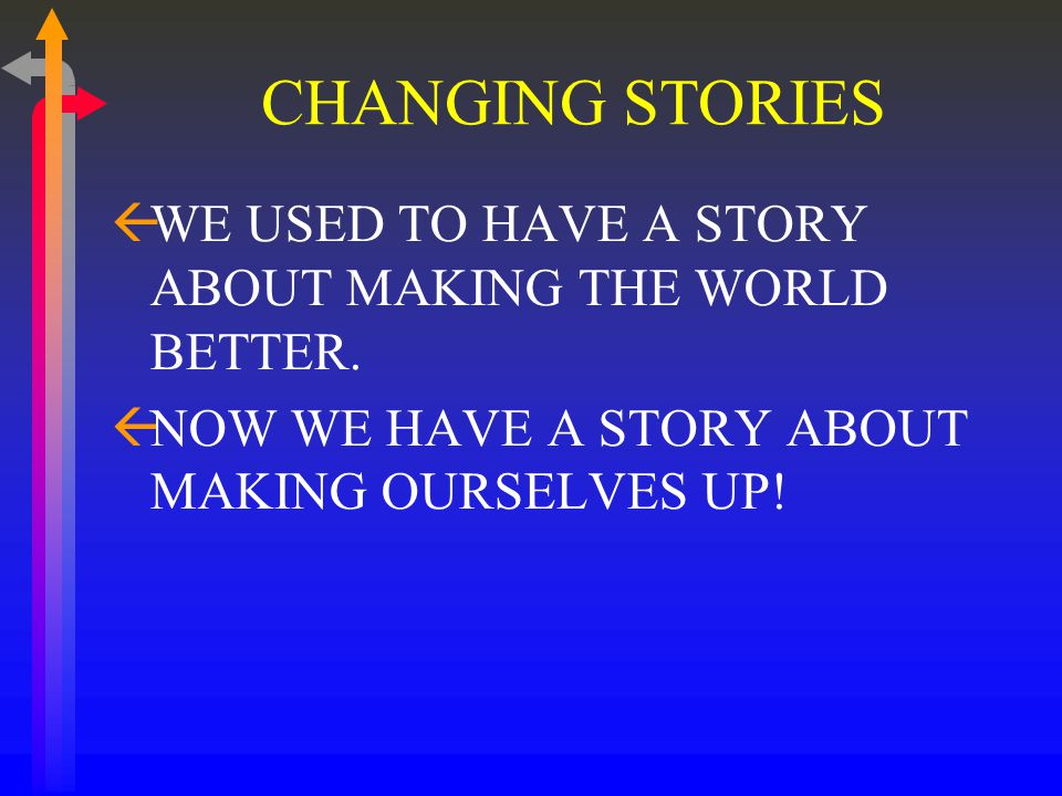 CHANGING STORIES ßWE USED TO HAVE A STORY ABOUT MAKING THE WORLD BETTER.